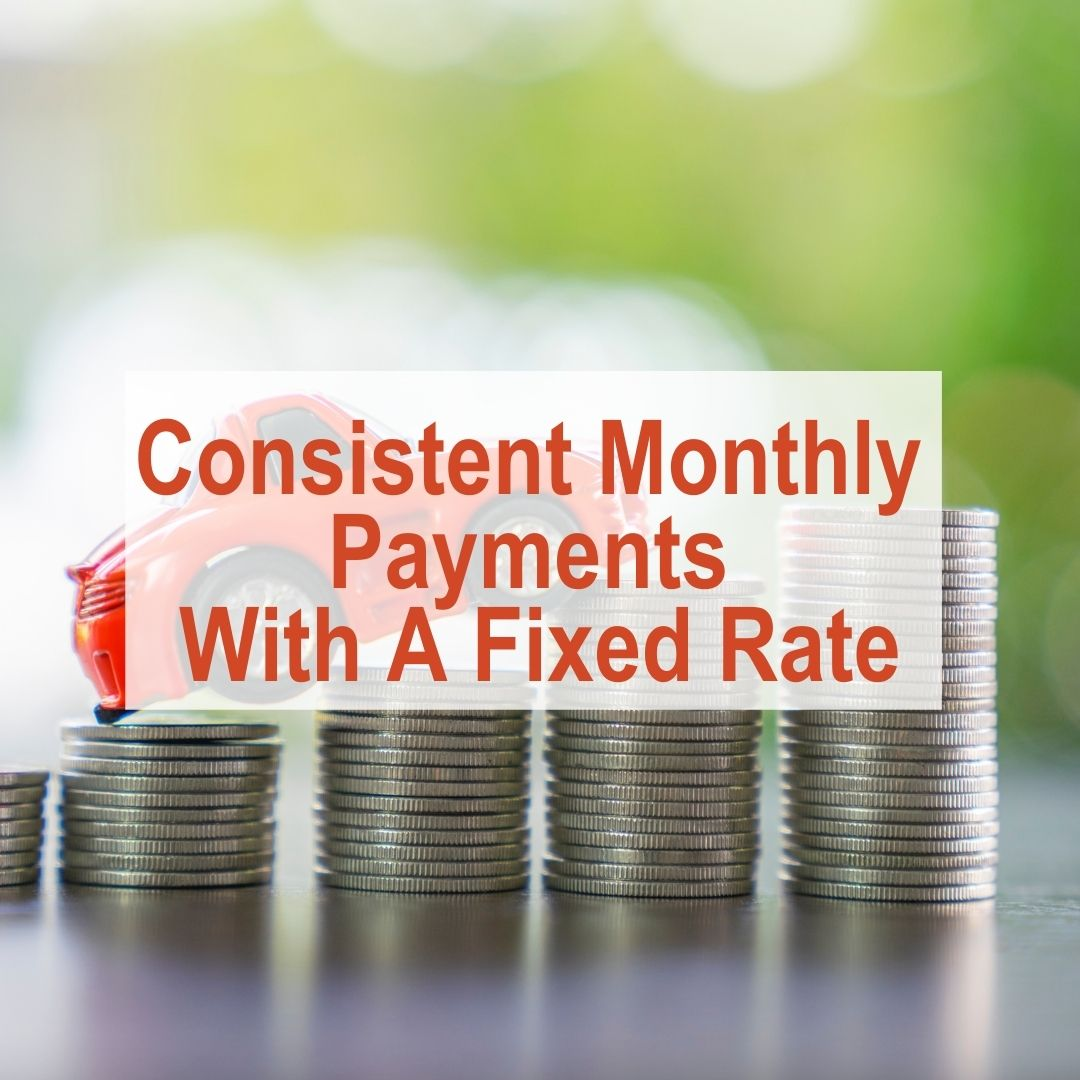 rows of stacked coins with miniature red car on top | Consistent Monthly Payments With A Fixed Rate