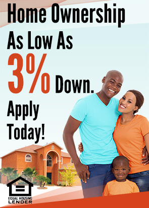 Home ownership as low as 3% down. Apply today!
