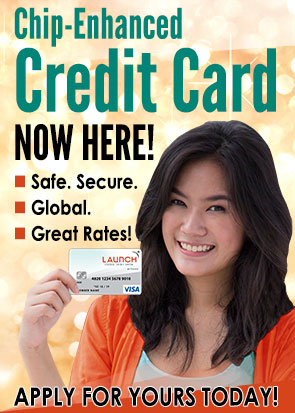 Chip-enhanced Credit Card now here! Safe. Secure. Global. Great Rates! Apply for yours today.