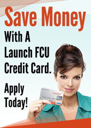 Save Money With a Launch FCU Credit Card. Apply today!
