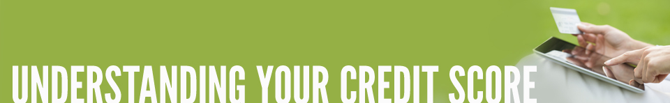Understanding Your Credit Score - Launch Federal Credit Union