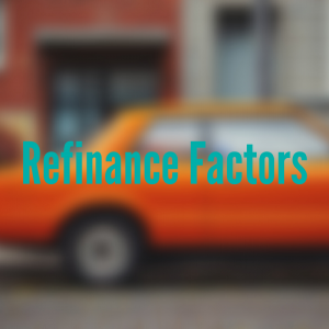 Orange car in front of house with text: Refinance Factors