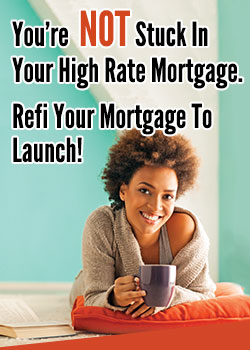 You're NOT Stuck in Your High Rate Mortgage. Refi Your Mortgage to Launch!