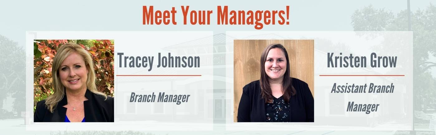 Meet Your Managers: Tracey Johnson- Branch Manager Kristen Grow- Assistant Branch Manager-