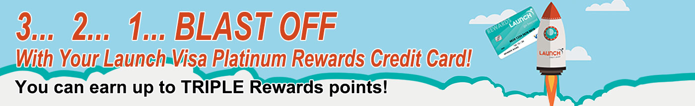 321 Blastoff with your Launch Visa Platinum Rewards Credit Card! You can earn up to triple rewards points!