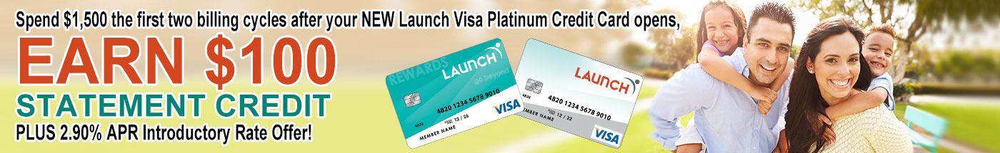 Open a Launch credit card on or between March 1 and April 30, 2021 and earn a $100 Statement Credit after you spend $1,500 in purchases